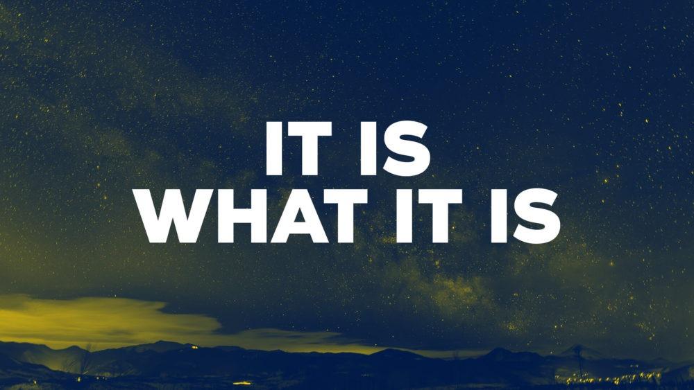 It Is What It Is Image