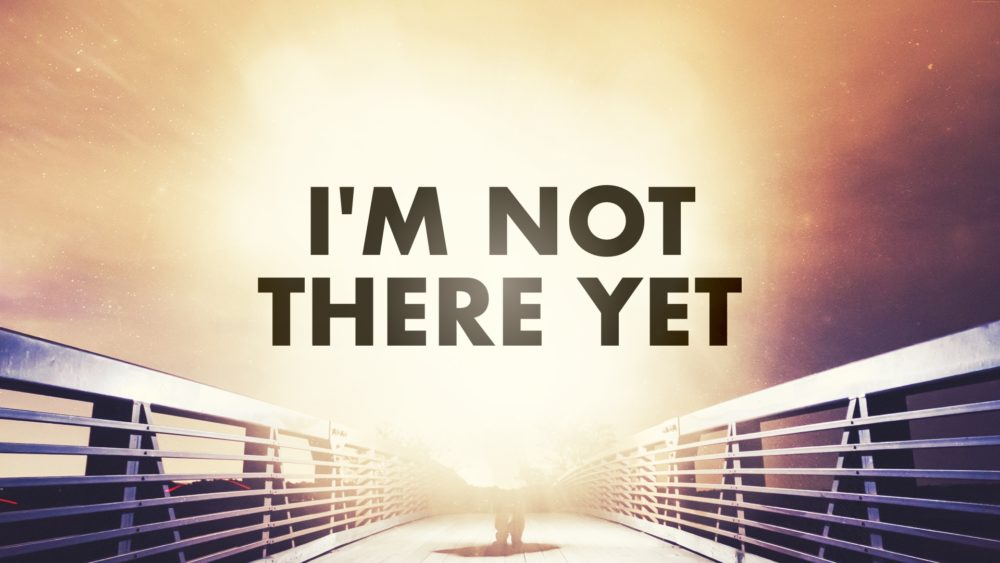 I'm Not There Yet Image