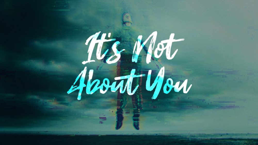 It\'s Not About You Image