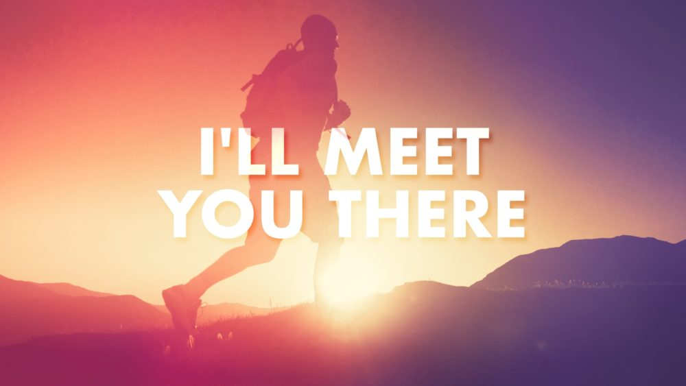 I\'ll Meet You There Image