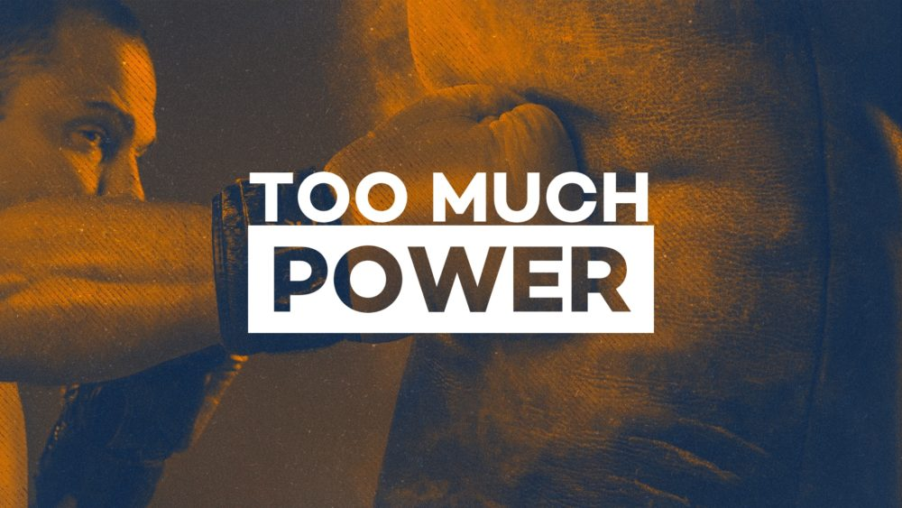 Too Much Power