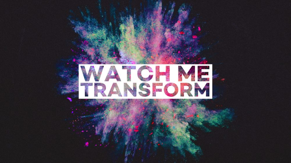 Watch Me Transform Image