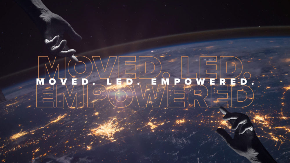 Moved. Led. Empowered.