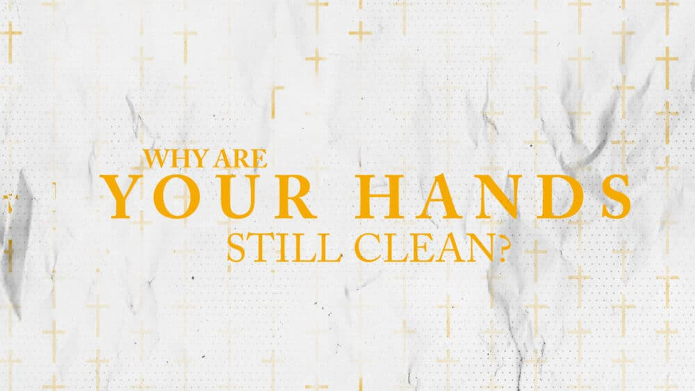Why Are Your Hands Still Clean? Image